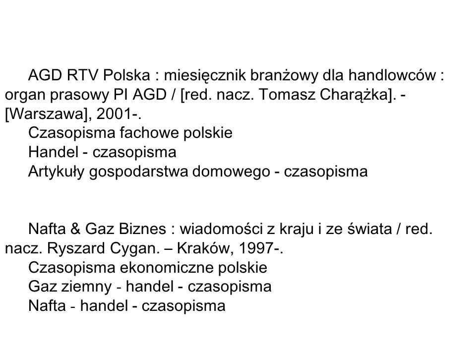 AGD RTV Polska : miesięcznik branżowy dla handlowców : organ prasowy PI AGD / [red. nacz. Tomasz Charążka]. - [Warszawa], 2001-.